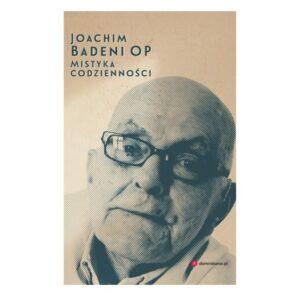 """""""Mistyka codzienności. """" Joachim Badeni OP"""