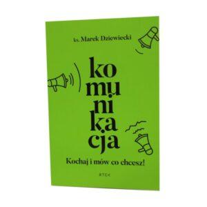 """""""Komunikacja. Kochaj i mów co chcesz"""". Marek Dziewiecki"""