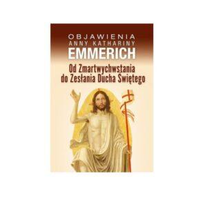 Od Zmartwychwstania do Zesłania Ducha Świętego  Objawienia Anny Kathariny Emmerich.