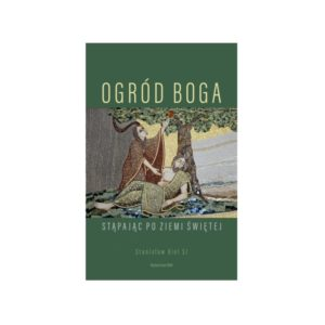 """""""Ogród Boga. Stąpając po Ziemi Świętej"""". Stanisław Biel SJ"""