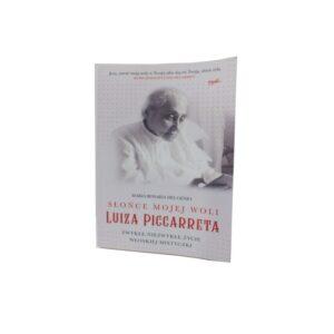 Słońce mojej woli. Luiza Piccarreta. Zwykłe – niezwykłe życie włoskiej mistyczki.