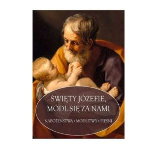 Święty Józefie módl się za nami.  Nabożeństwa modlitwy pieśni