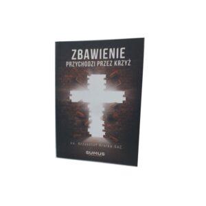 """""""Zbawienie przychodzi przez Krzyż"""". ks. Krzysztof Kralka SAC"""